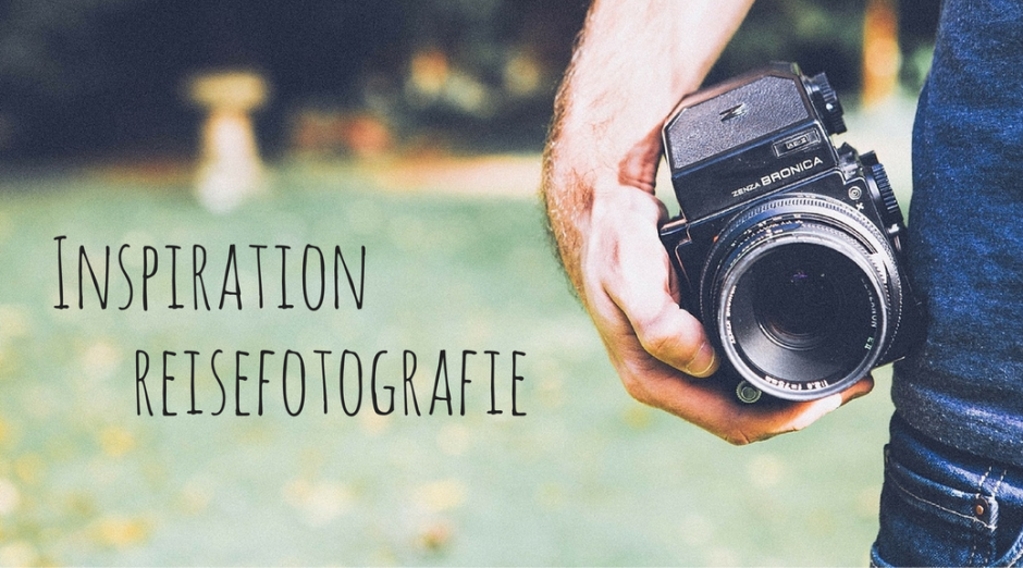 Inspiration Reisefotografie - Camera in der Hand